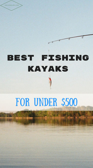 Best fishing kayaks under 500 dig and flow for Best fishing kayak for the money