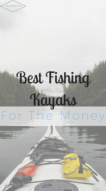 Best fishing kayak for the money dig and flow for Best fishing kayak for the money