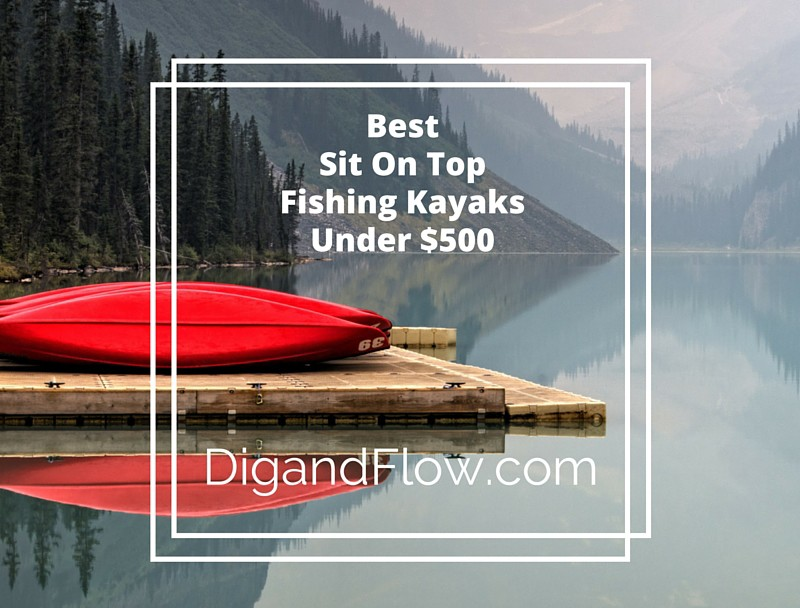 Sit on top fishing kayaks under 500 dig and flow for Best sit on top fishing kayak